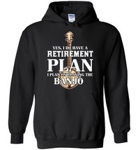 I Have Retirement Plan Playing Banjo Blend Hoodie - $35.99+