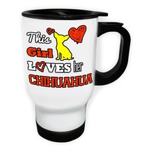This Girl Loves her Chihuahua White/Steel Travel 14oz Mug z920t - $17.93