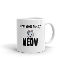 Cat Lover Mug, You Had Me At Meow. Gift for Cat Person - $16.95