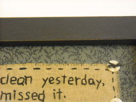 """Primitive Embroidered Framed Saying """"The House Was Clean Yesterday..."""" image 4"""