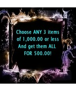 Haunted SALE pick any 3 items 1000.00 or less f... - $500.00