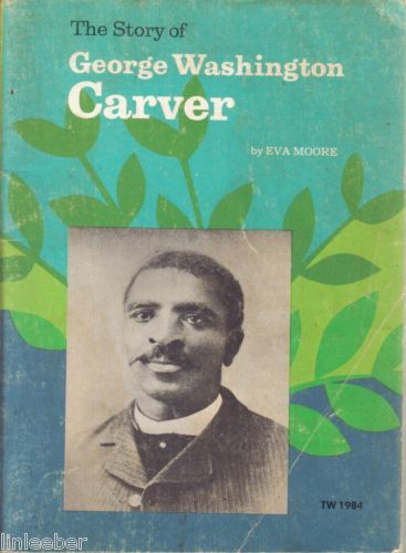 THE STORY OF GEORGE WASHINGTON CARVER BY EVA MOORE,1971 SCHOLASTIC-PRINTS/PHOTOS