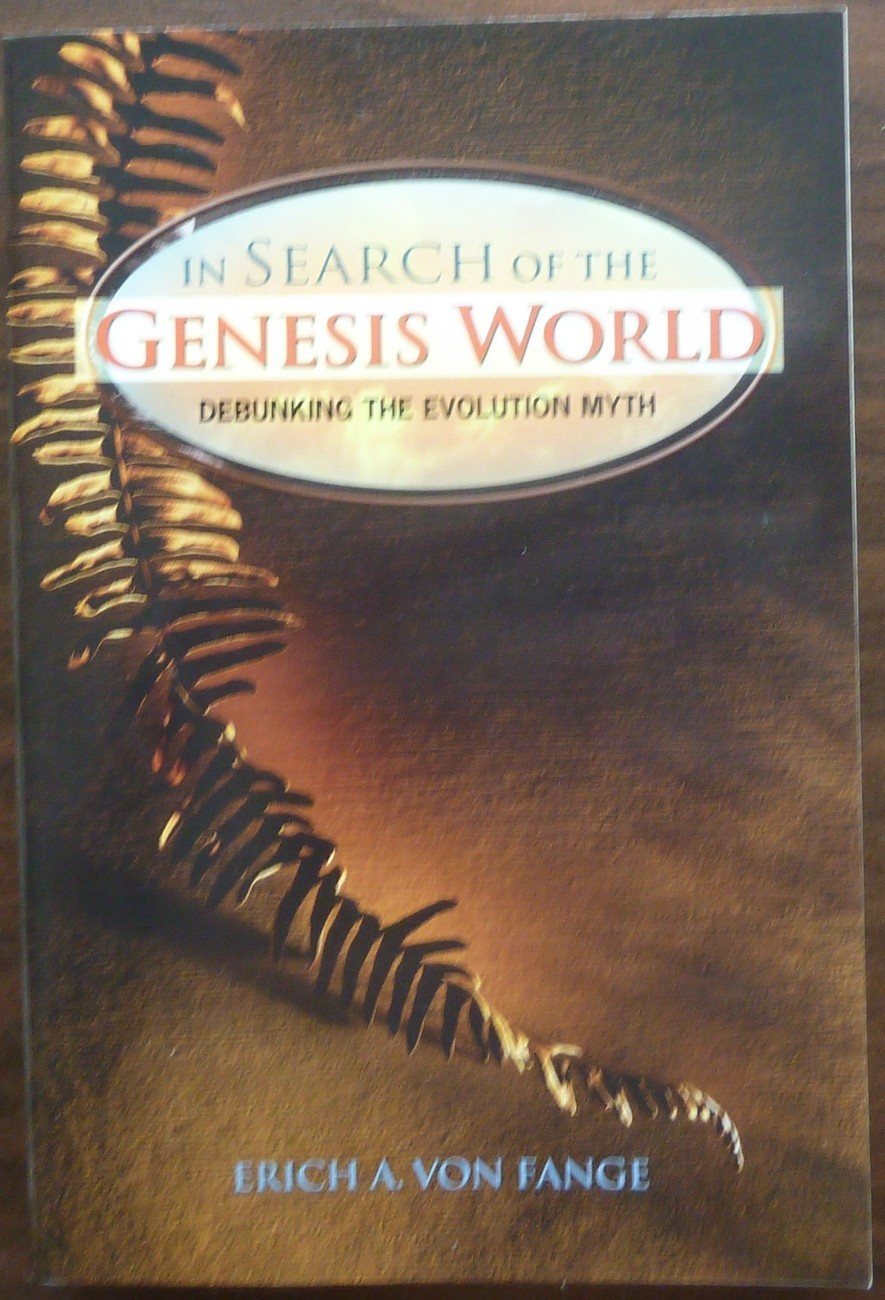 In Search of the Genesis World Debunking the Evolution Myth by Erich A. Von Fang