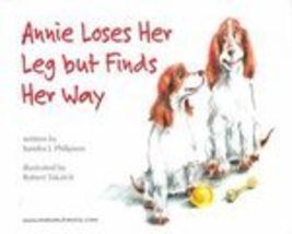 Annie Loses Her Leg but Finds Her Way by Sandra Philipson Dog Cancer Aut... - $19.99