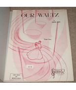 Our Waltz Sheet Music - 1964 - Piano Solo - Louise Kaye    - $7.99