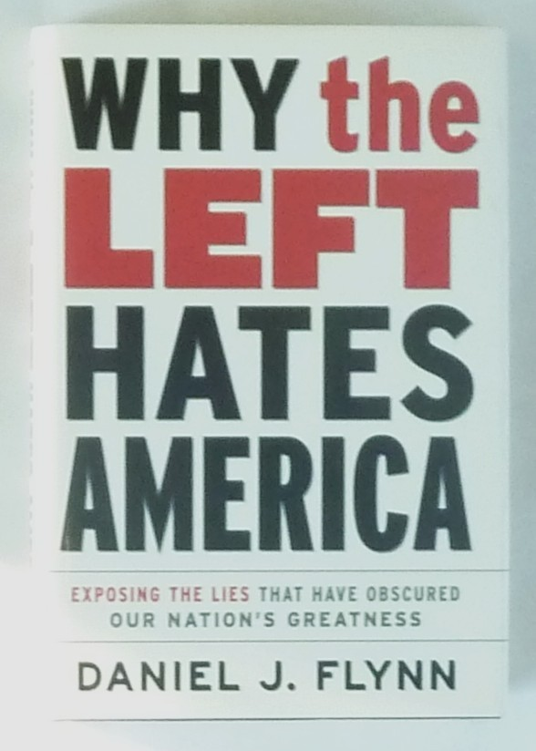 Why the Left Hates America by Daniel J Flynn