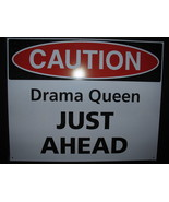 Caution Drama Queen Just Ahead- lithographed steel sign - $15.00