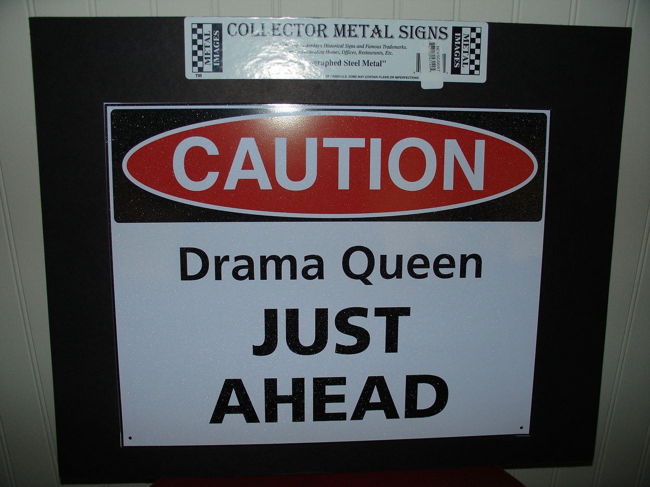 Caution Drama Queen Just Ahead- lithographed steel sign
