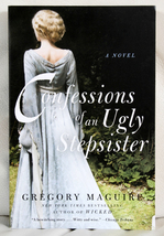 Confessions of an Ugly Stepsister by Gregory Maguire - $5.50