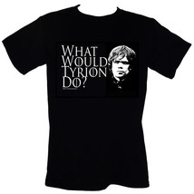 What Would Tyrion Do? T-SHIRT Sizes S-3XL (Tyrion Lannister/Game Of Thro... - $16.55+