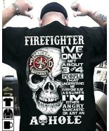 Firefighter I've Only Met 3 People I'm Either Angry Or Just An Assh*l Me... - $15.98+
