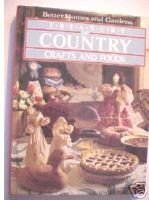 Better Homes and Gardens Treasury of Country Crafts and Food
