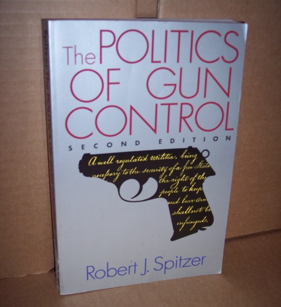Politics of Gun Control by Robert J, Spitzer