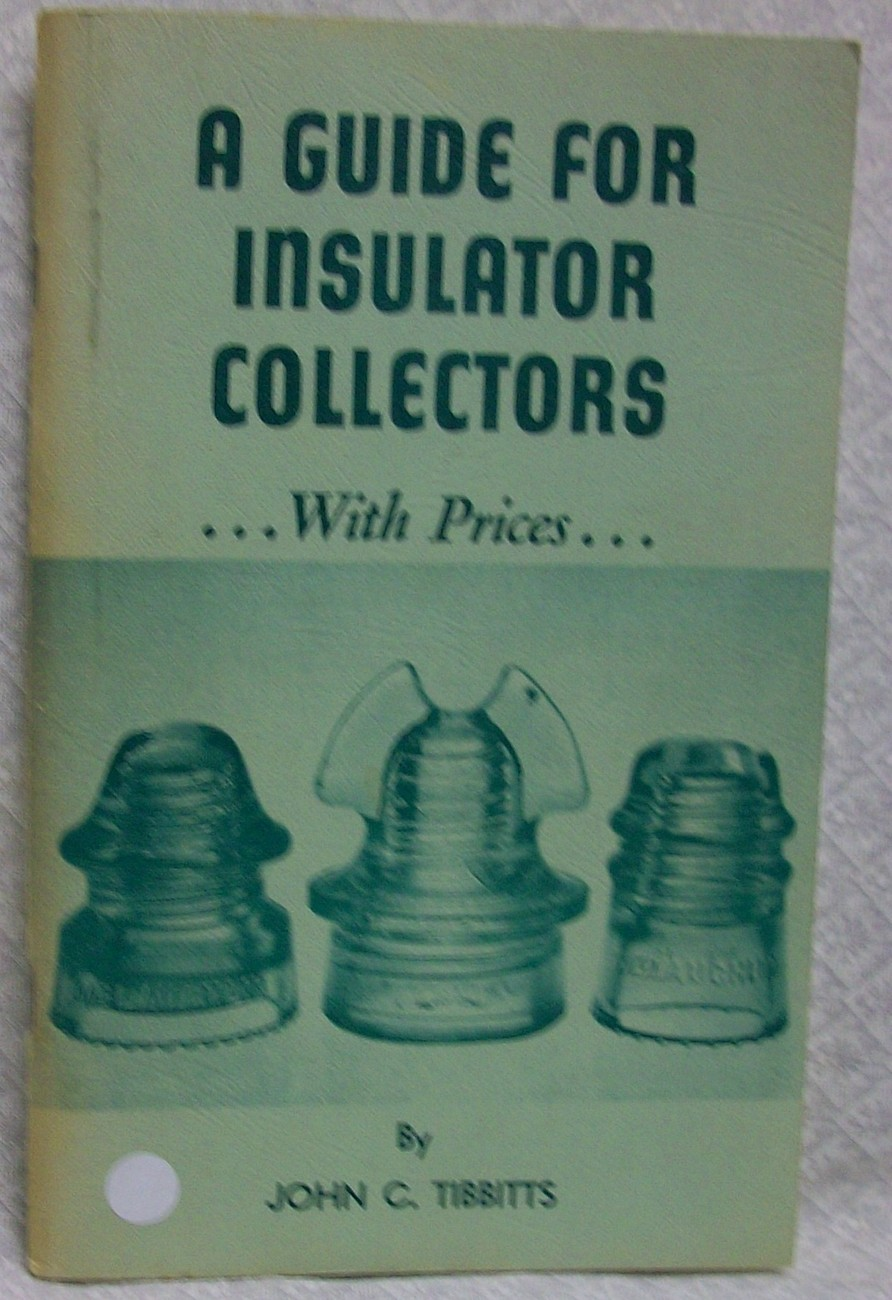 A Guide for Insulator Collectors with Prices by Tibbitts