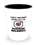 Alaskan Malamute Dog Lovers Shot Glass - I Post Too Many - 1.5 oz Cerami... - $12.95