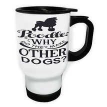 Poodles Why do they make White/Steel Travel 14oz Mug w295t - $17.79