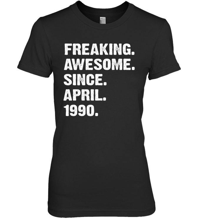 Primary image for Freaking Awesome Since April 1990 28th Years Birthday Shirt