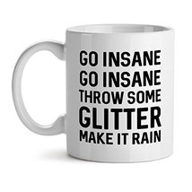 Go Insane Go Insane Throw Some Glitter Make It Rain - Mad Over Mugs - Inspiratio - $20.53