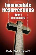 Immaculate Resurrections: Book I Rise of the Antichrist Lowe, Randall - $19.75
