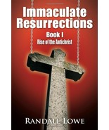 Immaculate Resurrections: Book I Rise of the Antichrist Lowe, Randall - $14.80