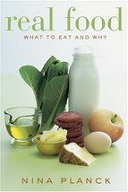 Real Food: What to Eat and Why Planck, Nina and Teicholz, Nina - $7.87