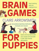 Brain Games for Puppies : Claire Arrowsmith  : New Softcover @ZB - $16.95