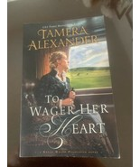 TO WAGER HER HEART novel paperback by TAMERA ALEXANDER - $5.89