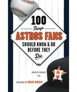 100 Things Astros Fans Should Know & Do Before They Die (100 Things...Fa... - $11.56