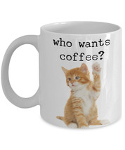 """Cute Cat Mugs """"Who Wants Coffee Cat Coffee Mug"""" Funny Cat Mug That Would... - $14.95"""