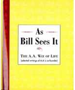 As Bill Sees It: The A. A. Way of Life ...Selected Writings of the A. A.... - $11.87