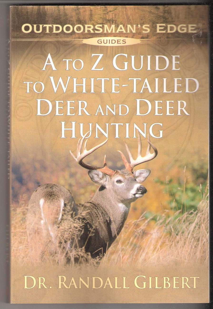 A To Z Guide To White-Tailed Deer & Deer Hunting by Dr. Randall Gilbert PB