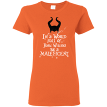 In a World Full of Witches Be Maleficent G500L Gildan Ladies' T-Shirt - $21.50+