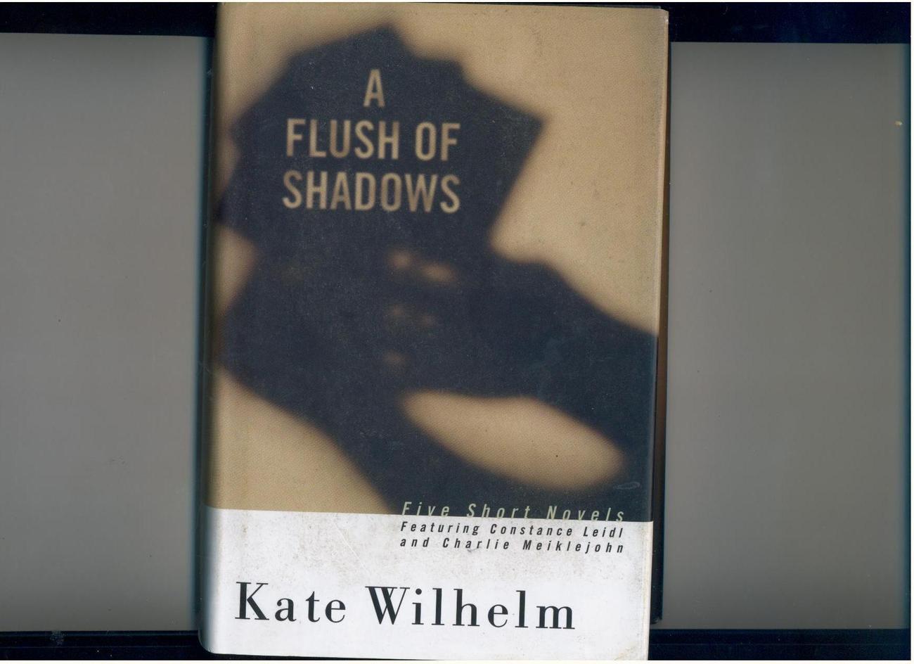 Kate Wilhelm - A FLUSH OF SHADOWS - 1995, 1st - 5 novellas