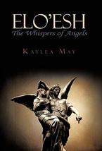 ELO'Esh: The Whispers of Angels [Hardcover] Kaylea May, May
