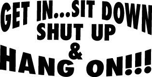 SIT DOWN SHUT UP HANG ON DECAL STICKER AUTO CAR SW#19