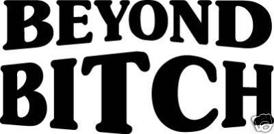 BEYOND BITCH DECAL STICKER WINDSHIELD CAR TRUCK SW#5