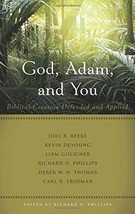 God, Adam, and You: Biblical Creation Defended and Applied (Best of Phil... - $9.85