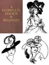 A COMPLETE COURSE IN MILLINERY Hat Making CD Book 1919! - $19.99