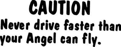 CAUTION NEVER DRIVE FASTER ANGEL DECAL STICKER SW#39