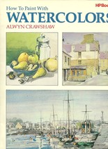 1982 How To Paint With Watercolors, Alwyn Crawshaw BOOK - $12.95