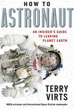 How to Astronaut: An Insider's Guide to Leaving Planet Earth [Hardcover]... - $27.95