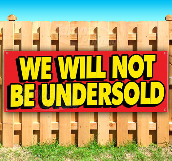 WE WILL NOT BE UNDERSOLD Advertising Vinyl Banner Flag Sign Many Sizes USA