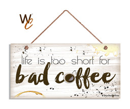 Coffee Sign, Life Is Too Short For Bad Coffee, Grunge Style 5x10 Cafe Sign - $11.39