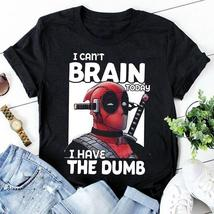 Deadpool I Can't Brain Today I Have The Dumb Tshirt Men Black - $18.00+