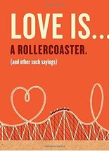 Love Is . . . A Roller Coaster (and Other Such Sayings) Book [Hardcover]... - $9.79