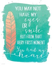 You May Not Have My Eyes or Smiles, But From that First Moment You Had M... - $15.84