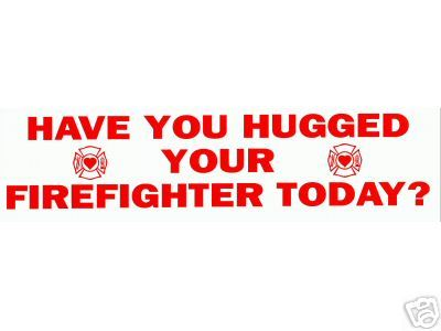 HAVE YOU HUGGED YOUR FIREFIGHTER TODAY? Vinyl Fire Department Decal image 2