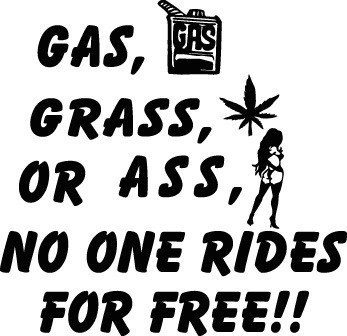 GAS ASS GRASS NO RIDE FOR FREE DECAL WINDOW SW#53