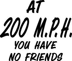 AT 200 MPH NO FRIENDS DECAL GRAPHIC CAR TRUCK SW#50