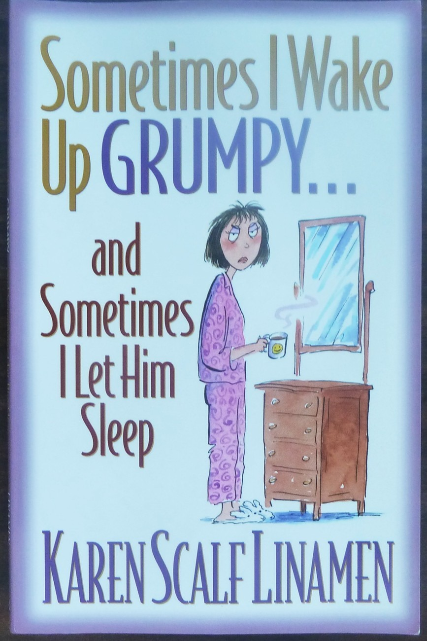 Sometimes I Wake Up Grumpy and Sometimes I Let Him Sleep by Karen Scalf Linamen